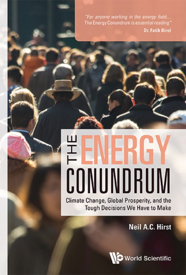 Energy Conundrum, The: Climate Change, Global Prosperity, And The Tough Decisions We Have To Make