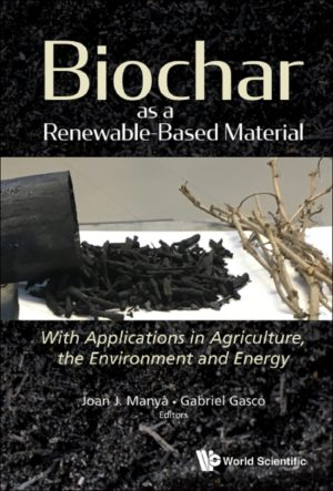 Biochar As A Renewable-based Material: With Applications In Agriculture, The Environment And Energy